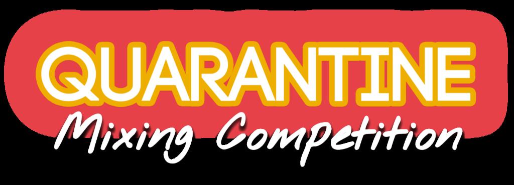 Quarantine Mixing Competition 2020