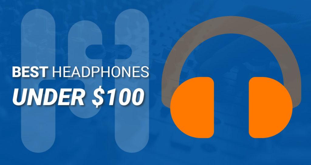 Best Headphones for Mixing under $100